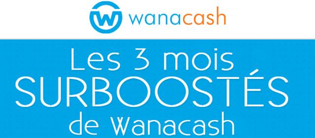 3 mois de folie chez Wanacash !